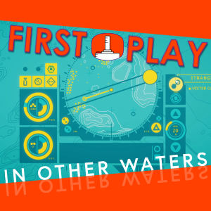 In Other Waters – First Play